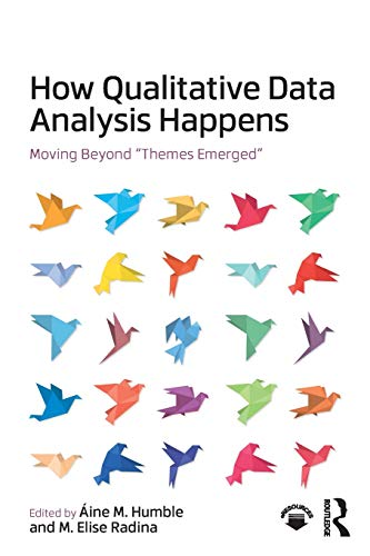"""How Qualitative Data Analysis Happens: Moving Beyond """"Themes Emerged"""""""