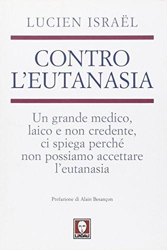 Contro l'eutanasia. Un grande medico, laico e non credente, ci spiega perché non possiamo accettare l'eutanasia