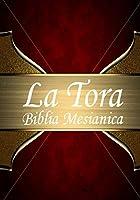 La Tora: Biblia Mesiánica Hebrea De Estudio Traducida Al Español