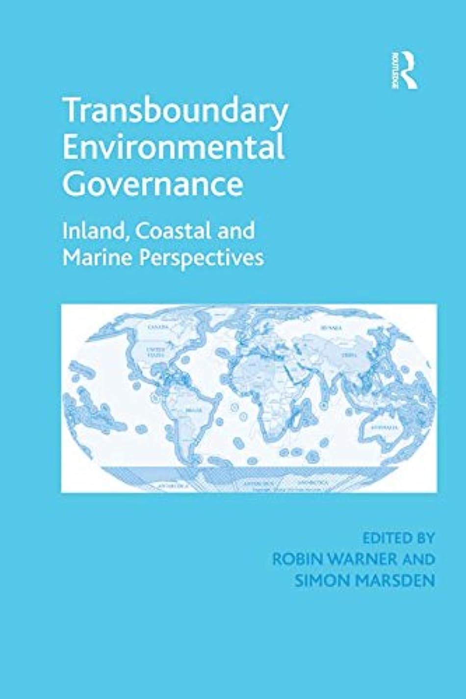 一定打倒調子Transboundary Environmental Governance: Inland, Coastal and Marine Perspectives (English Edition)