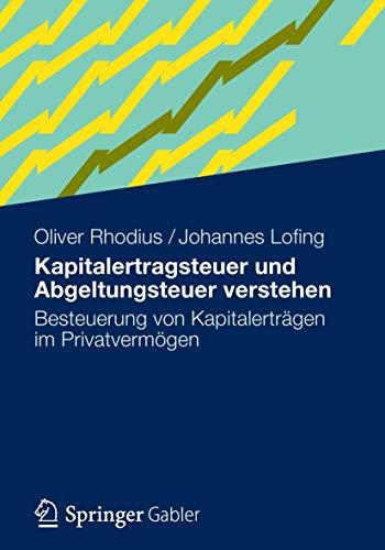 Kapitalertragsteuer und Abgeltungsteuer Verstehen: Besteuerung von Kapitalerträgen im Privatvermögen (German Edition)