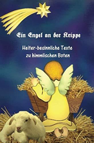 Ein Engel an der Krippe: Heiter-besinnliche Texte zu himmlischen Boten