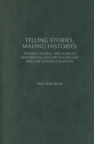 Telling Stories, Making Histories: Women, Words, and Islam in Nineteenth-Century Hausaland and the Sokoto Caliphate (Social History of Africa)