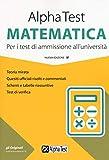 Alpha Test matematica. Per i test di ammissione all'università. Nuova ediz.