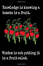 Knowledge Is Knowing A Tomato Is A Fruit Wisdom Is Not Putting It In A Fruit Salad: Sarcastic Journal - 6
