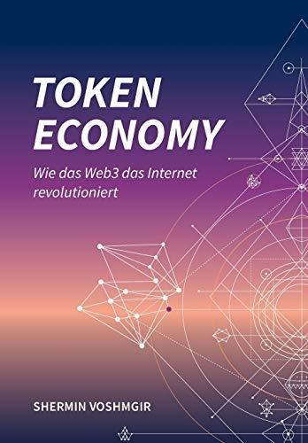 Token Economy: Wie das Web3 das Internet revolutioniert (Deutsche Ausgabe): Wie das Web3 das Internet revolutioniert (German Edition): Wie das Web3 ... das Internet revolutioniert (German Edition)