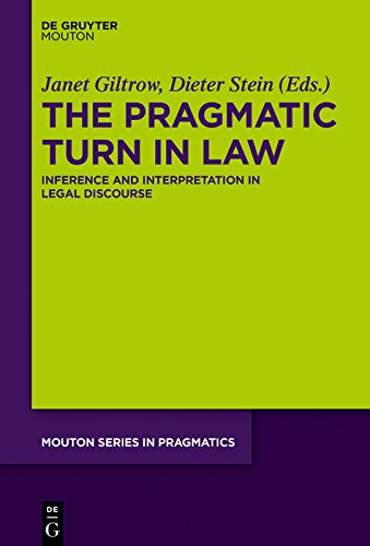 The Pragmatic Turn in Law: Inference and Interpretation in Legal Discourse (Mouton Series in Pragmatics [MSP] Book 18)