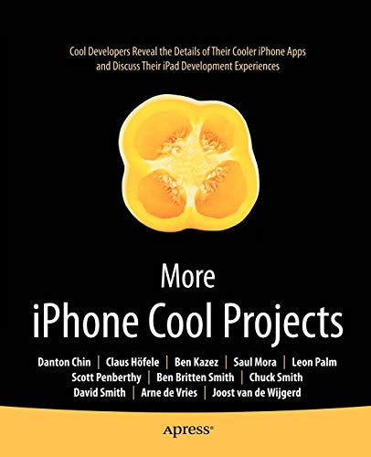 More iPhone Cool Projects: Cool Developers Reveal the Details of Their Cooler Apps and Discuss Their iPad Development Experiences (Books for Professionals by Professionals)