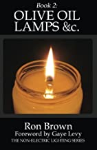 Book 2: Olive Oil Lamps &c. (The Non-Electric Lighting Series) (Volume 2)
