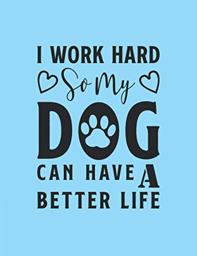 I Work Hard So My Dog Can Have A Better Life: Daily Dog Planner 8,5x11 inch,100 Page Gift for :young girl friend ghost boys student dad daughter ... uncle man mom old wife husband girlfriend