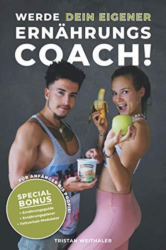 Werde dein eigener ERNÄHRUNGS COACH!: Wie Du mithilfe dieses Buches und kostenlosen Extras Deine persönliche Ernährungsstrategie findest und damit ... halten kannst! (German Edition)