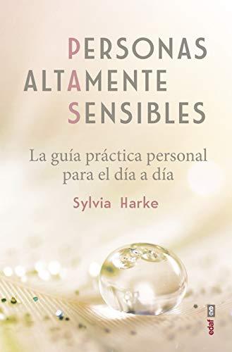 Personas altamente sensibles. La guía práctica personal para el día a día (Psicología y Autoayuda)