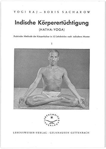 Indische Körperertüchtigung (Hatha-Yoga) / Praktische Methode der Körperkultur in 12 Lehrbriefen nach indischem Muster (in 7 Heften) (Livre en allemand)