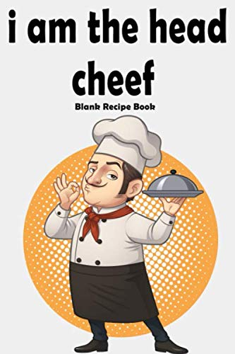 i m the head cheef for girl: Collect the Recipes You Love in Your Own Custom Cookbook, Blank Recipe Book