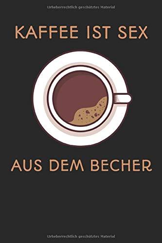 Kaffee ist Sex aus dem Becher Weekly Planner: Simple and Great Kaffee Coffee Notebook for routine work Weekly Planner (6