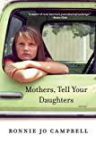 Mothers, Tell Your Daughters: Stories - Bonnie Jo Campbell