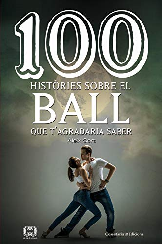 100 històries sobre el ball que t\'agradaria saber (De 100 en 100 Book 44) (Catalan Edition)