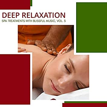 Deep Relaxation - Spa Treatments With Blissful Music, Vol. 3