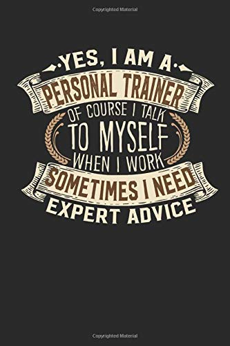 Yes, I am A Personal Trainer Of Course I Talk To Myself When I Work Sometimes I Need Expert Advice: Notebook | Handlettering | Logbook |110 graph ... Trainer Journal I Personal Trainer Gifts