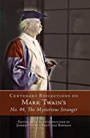 Centenary Reflections on Mark Twain's No. 44, The Mysterious Stranger (Mark Twain and His Circle)