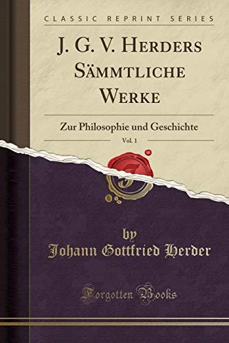 J. G. V. Herders Sämmtliche Werke, Vol. 1: Zur Philosophie und Geschichte (Classic Reprint)