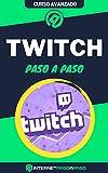 Aprende a Usar Twitch Paso a Paso: Curso Avanzado de Gamer Streaming - Guía de 0 a 100 (Cursos de Redes Sociales)