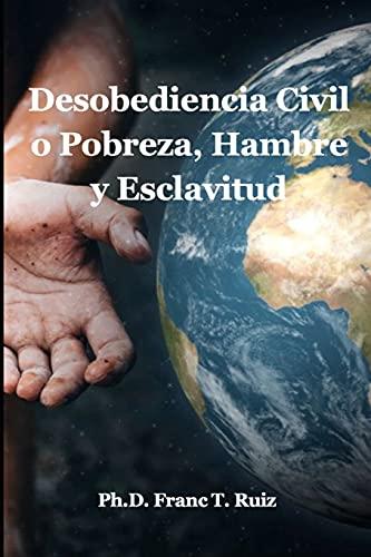 Desobediencia Civil o Pobreza, Hambre y Esclavitud