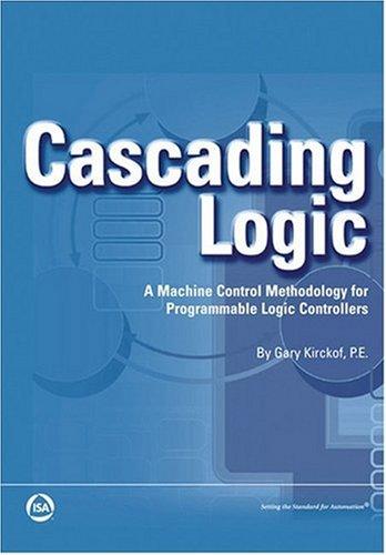 Kirckof, G: Cascading Logic: A Machine Control Methodology for Programmable Logic Controllers