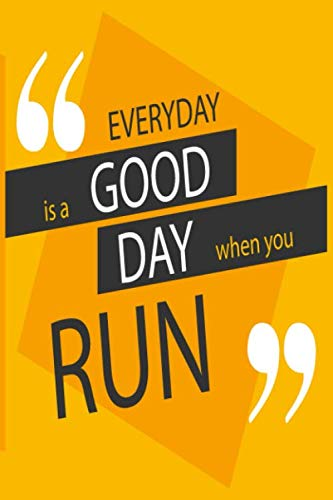 Everyday Is A Good Day When You Run: Blank Lined Cute Notebooks for Notes Journal Lined Workbook for Teens Kids Students Girls and boys for Home ... Notes (6 x 9 in) (Composition Notebooks)