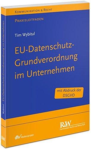 EU-Datenschutz-Grundverordnung im Unternehmen: Praxisleitfaden (Kommunikation & Recht)