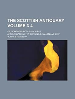 The Scottish Antiquary Volume 3-4; Or, Northern Notes & Queries