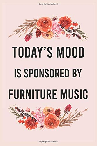 Today's good mood is sponsored by furniture music: funny notebook for women men, cute journal for writing, appreciation birthday christmas gift for furniture music lovers