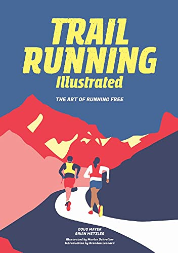 Compare Textbook Prices for Trail Running Illustrated: The Art of Running Free Illustrated Edition ISBN 9781680515664 by Mayer, Doug,Metzler, Brian,Marion, Schreiber,Leonard, Brendan