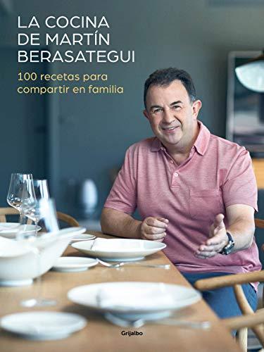 La cocina de Martín Berasategui 100 recetas para compartir en familia / Martín Berasategui's Kitchen: 100 Recipes to Share with your Family (Cocina de autor) (Spanish Edition)