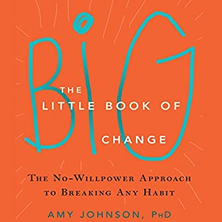 The Little Book of Big Change     The No-Willpower Approach to Breaking Any Habit              By:                                                                                                                                 Amy Johnson PhD                               Narrated by:                                                                                                                                 Kathleen Mary Carthy                      Length: 4 hrs and 25 mins     148 ratings     Overall 4.6