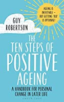 The Ten Steps of Positive Ageing: A handbook for personal change in later life