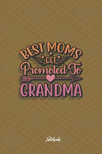 BEST MOMS GET PROMOTED TO GRANDMA: Cute and Funny Quote 6x9 100 pages...
