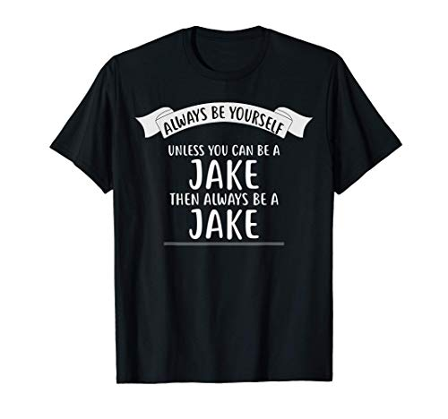 Always be Yourself Unless You Can be a JAKE T-Shirt Name T-Shirt