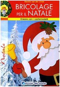 Bricolage per il Natale. Ediz. illustrata
