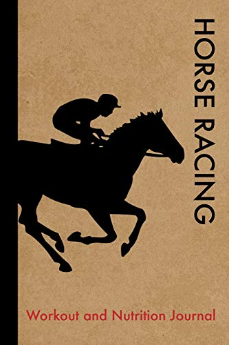 Horse Racing Workout and Nutrition Journal: Cool Horse Racing Fitness Notebook and Food Diary Planner For Jockey and Coach - Strength Diet and Training Routine Log