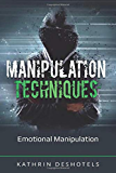 Manipulation Techniques: Emotional Manipulation (Emotional Intelligence)