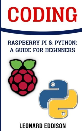 Coding: Raspberry Pi &Python: A Guide For Beginners