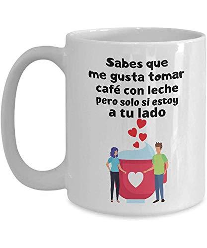 Taza De Caf & Eacute ;: Sabes Que Me Gusta Tomar Caf & Eacute; Con Leche Pero Solo Si Estoy Ein Tu Lado