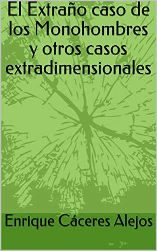 El Extraño caso de los Monohombres y otros casos extradimensionales