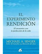El Experimento Rendición. El Encuentro Con La Perfección De La Vida (Advaita)