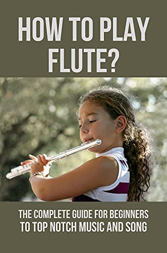 How To Play Flute?: The Complete Guide For Beginners To Top Notch Music And Song: Flute Pieces With Extended Techniques