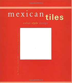 Mexican Tiles: Color, Style, Design