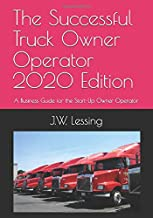 The Successful Truck Owner Operator 2020 Edition: A Business Guide for the Start-Up Owner Operator
