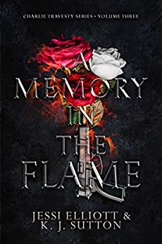 A Memory in the Flame (Charlie Travesty Book 3) by [Jessi Elliott, K.J. Sutton]