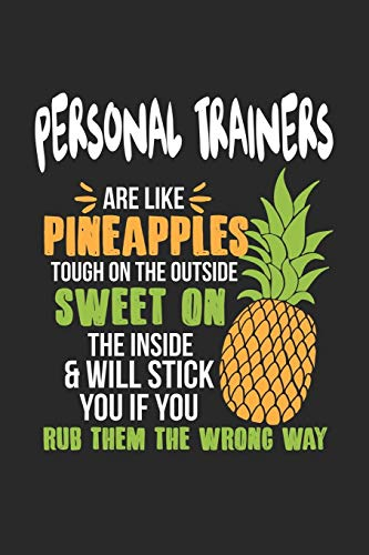 Personal Trainers Are Like Pineapples. Tough On The Outside Sweet On The Inside: Personal Trainer Ananas Notizbuch / Tagebuch / Heft mit Punkteraster ... Journal, Planer für Termine oder To-Do-Liste.